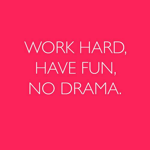 Work Hard Have Fun No Drama